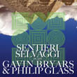 Sentieri Selvaggi – Plays Gavin Bryars and Phillip Glass