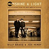Buy Billy Bragg & Joe Henry - Shine a Light: Field Recordings from the Great American Railroad New or Used via Amazon