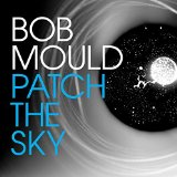 Buy Bob Mould – Patch The Sky New or Used via Amazon
