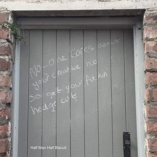 Buy HALF MAN HALF BISCUIT - NO ONE CARES ABOUT YOUR CREATIVE HUB SO GET YOUR FUCKIN' HEDGE CUT New or Used via Amazon
